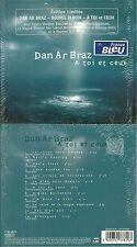 RARE / CD - DAN AR BRAZ : A TOI ET CEUX ( EDITION LIMITEE ) avec J J GOLDMAN
