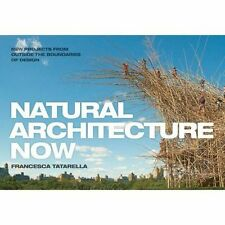 Natural Architecture Now: 20 New Projects from Outside the Boundaries of...