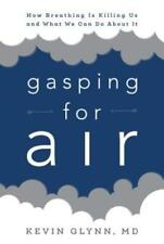 Gasping for Air: How Breathing Is Killing Us and What We Can Do about It: New