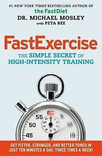 FastExercise : The Simple Secret of High-Intensity Training by Michael Mosley (2