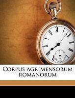 Corpus Agrimensorum Romanorum Volume 01 Pt.01 by Carl Thulin (Paperback)