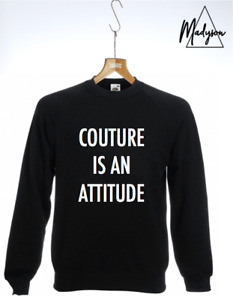 Couture Is An Attitude Sweatshirt Sweater Top Jumper S M L XL