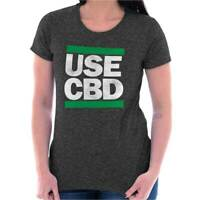 Use CBD Cannabis Run Hip Hop Stoner Marijuana Ladies T Shirt