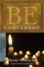 The BE Series Commentary: Be Concerned (Minor Prophets) : Making a Difference...