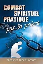 Le Combat Spirituel Pratique Par la Priere by Zacharias Tanee Fomum (2015,...