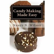 Candy Making Made Easy : Instructions and 16 Starter Recipes by Nancy Wilson...