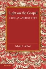 Light on the Gospel from an Ancient Poet by Edwin A. Abbott (2014, Paperback)