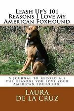 Leash up's 101 Reasons I Love My American Foxhound : A Journal to Record All.