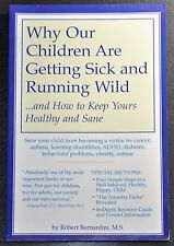 Why Our Children Are Getting Sick and Running Wild by Robert Bernardini (2002)