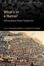 What's in a Name?: Talking About Urban Peripheries (Global Suburbanisms) by Rich