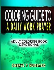 Coloring Guide to a Daily Work Prayer : Adult Coloring Book Devotional by...