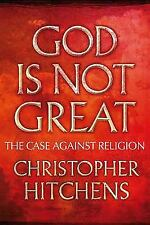 God Is Not Great : How Religion Poisons Everything by Hitchens, Christopher
