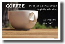 COFFEE - most important thing - Funny Humor NEW POSTER