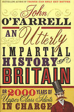 An Utterly Impartial History of Britain: (or 2000 Years of Upper Class Idiots in Charge) by John O'Farrell (Hardback, 2007)