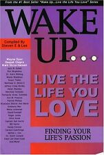 Wake Up.Live the Life You Love: Finding Your Lif