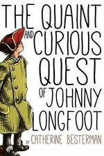 Quaint and Curious Quest of Johnny Longfoot: By Besterman, Catherine Chappell...