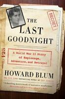 The Last Goodnight : A World War II Story of Espionage, Adventure, and...