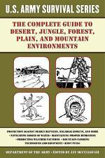 The Complete U.S. Army Survival Guide to Tropical, Desert, Cold Weather, Moun...