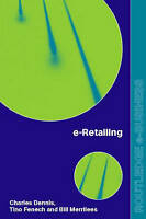 e-Retailing (Routledge eBusiness) by Dennis, Charles, Fenech, Tino, Merrilees,