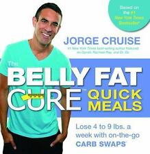 The Belly Fat Cure Quick Meals: Lose 4 to 9 lbs. a week with on-the-go CARB SWAP