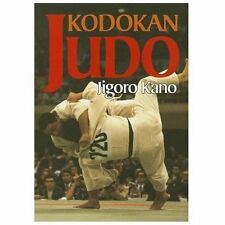 Kodokan Judo: The Essential Guide to Judo by Its Founder Jigoro Kano by Jigoro K