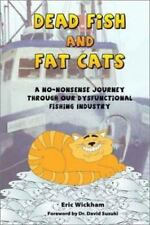 Dead Fish and Fat Cats: A No-Nonsense Journey Through Our Dysfunctional Fishing