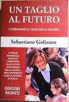 Un taglio al futuro. L'istruzione ai tempi della Gelmini - Gulisano- in offerta!