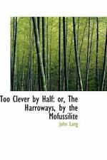Too Clever by Half: Or, the Harroways, by the Mofussilite: By John Lang