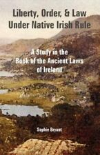 Liberty, Order, and Law under Native Irish Rule : A Study in the Book of the...