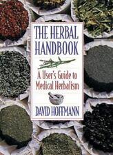 The Herbal Handbook : A User's Guide to Medical Herbalism by David Hoffmann...