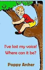 I've Lost My Voice! Where Can It Be? : Children Dealing with Illness by Poppy...