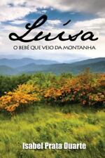 Luisa - o Bebe Que Veio Da Montanha by Isabel Prata Duarte (2013, Paperback)