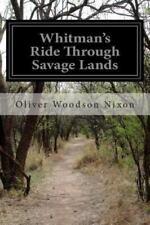 Whitman's Ride Through Savage Lands by Oliver Woodson Nixon (2014, Paperback)