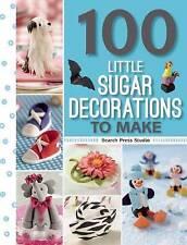100 Little Sugar Decorations to Make by Lisa Slatter, Search Press Studio, Georgie Godbold, Paula MacLeod, Katrien Van Zyl, Frances McNaughton (Paperback, 2016)