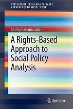 Rights-Based Approach to Social Policy Analysis: By Gatenio Gabel, Shirley