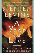 A Year to Live : How to Live This Year As If It Were Your Last by Stephen Levin…