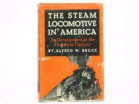 The Steam Locomotive In America by Alfred W. Bruce ©1952 HC Book