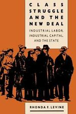 Class Struggle and the New Deal: Industrial Labor, Industrial Capital, and the
