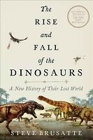 Rise and Fall of the Dinosaurs : A New History of Their Lost World, Paperback...