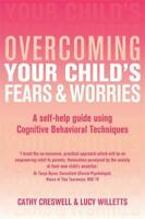 Overcoming Your Child's Fears and Worries, Cathy Creswell, Lucy Willetts, New, B
