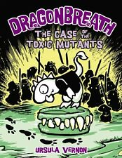Dragonbreath #9: The Case of the Toxic Mutants by Ursula Vernon