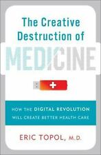 The Creative Destruction of Medicine: How the Digital Revolution Will Create Be