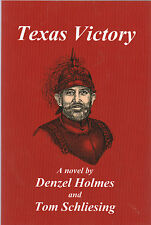 Texas Victory A novel by Denzel Holmes and Tom Schliesing