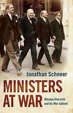 Ministers at War: Winston Churchill and his War Cabinet, Schneer, Jonathan, New