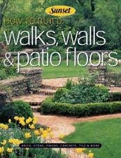 How to Build Walks, Walls and Patio Floors: Brick, Stone, Pavers, Concrete, Tile