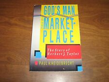 God's Man in the Marketplace: The Story of Herbert J. Taylor 1990 PB