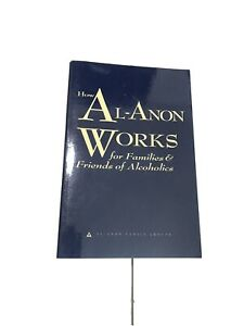How Al-Anon Works for Families and friends of Alcoholics by Al Anon Groups