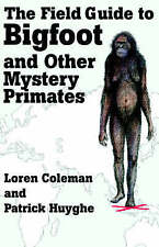 NEW The Field Guide to Bigfoot and Other Mystery Primates by Loren Coleman