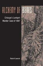 Alchemy of Bones: Chicago's Luetgert Murder Case of 1897-ExLibrary