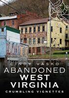Abandoned West Virginia : Crumbling Vignettes, Paperback by Vasko, Cindy, Lik...